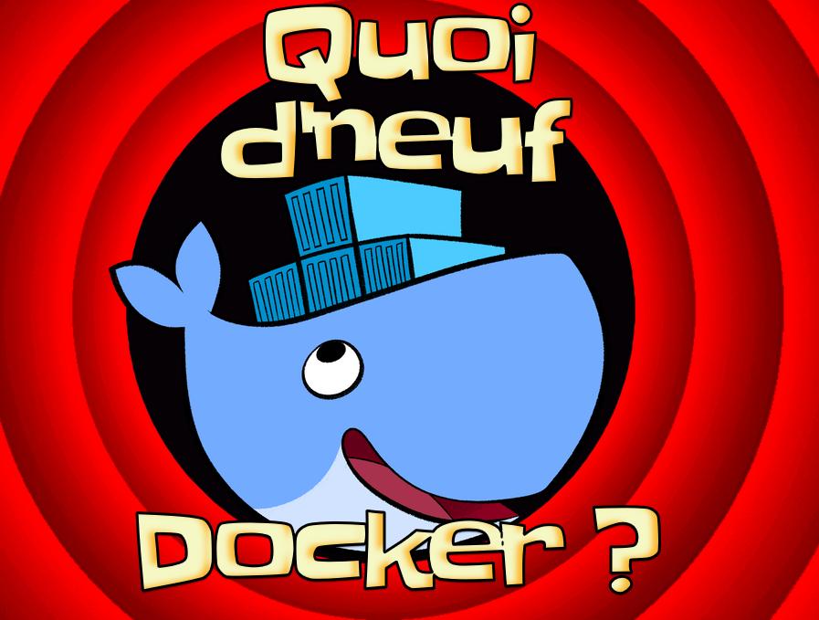 Quoi d'neuf Docker